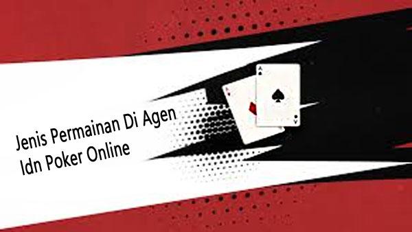 Jenis Permainan Di Agen Idn Poker Online