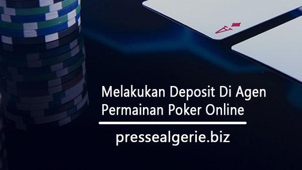 Melakukan Deposit Di Agen Permainan Poker Online