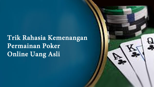 Trik-Rahasia-Kemenangan-Permainan-Poker-Online-Uang-Asli