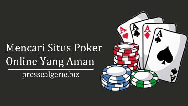 Mencari Situs Poker Online Yang Aman